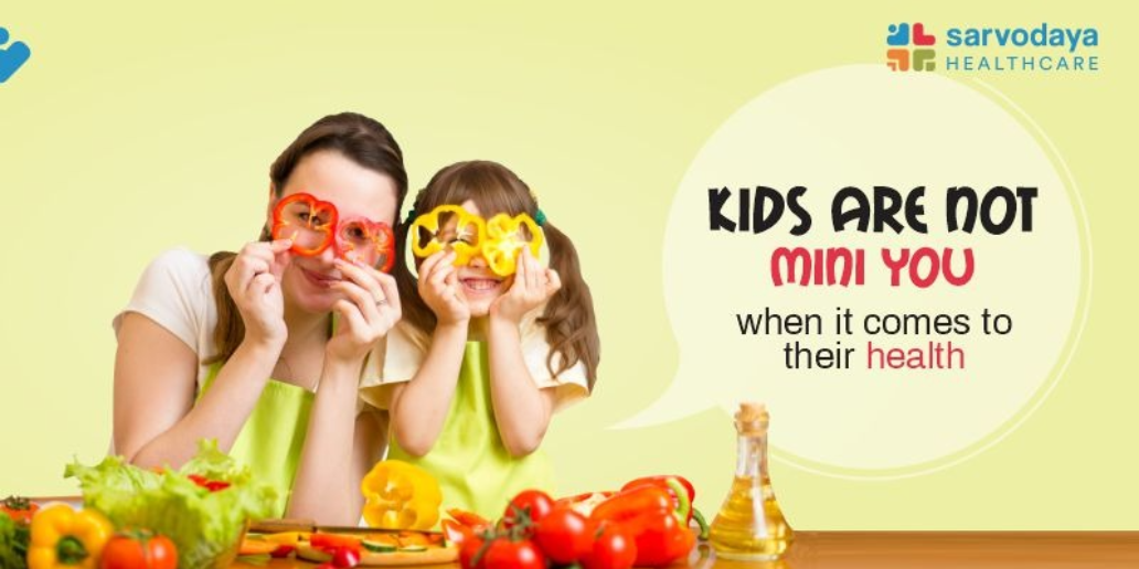 KIDS ARE NOT MINI YOU, WHEN IT COMES TO THEIR HEALTH
